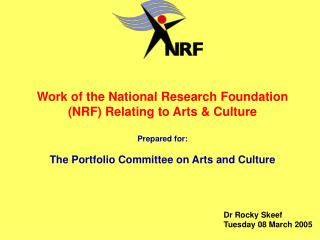 Work of the National Research Foundation (NRF) Relating to Arts & Culture Prepared for: