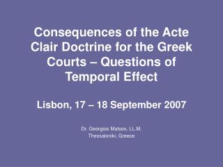 Consequences of the Acte Clair Doctrine for the Greek Courts – Questions of Temporal Effect Lisbon, 17 – 18 Septembe