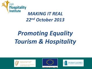 MAKING IT REAL 22 nd  October 2013 Promoting Equality Tourism & Hospitality