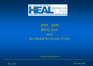 200 8 - 200 9 HEAL-Link and the Global Economic Crisis Claudine Xenidou-Dervou