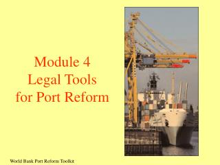 Module 4 Legal Tools  for Port Reform