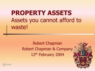 PROPERTY ASSETS Assets you cannot afford to waste!