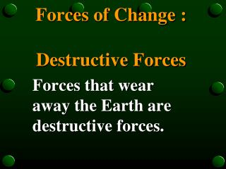 Forces of Change : Destructive Forces