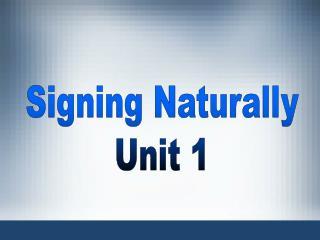 Signing Naturally Unit 1