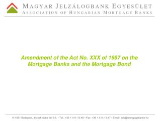 Amendment of the Act No. XXX of 1997 on the Mortgage Banks and the Mortgage Bond
