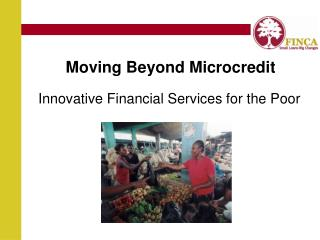 Moving Beyond Microcredit