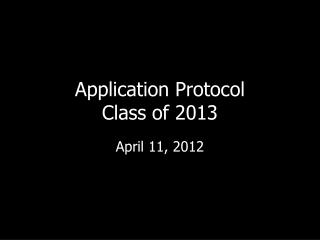 Application Protocol  Class of 2013