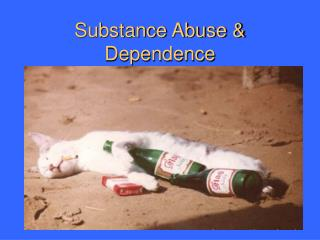 Substance Abuse & Dependence