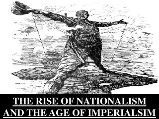 THE RISE OF NATIONALISM AND THE AGE OF IMPERIALSIM