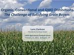 Organic, Conventional and GMO Distinctions The Challenge of Satisfying Grain Buyers