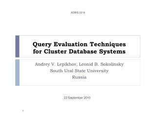 Query Evaluation Techniques  for Cluster Database Systems