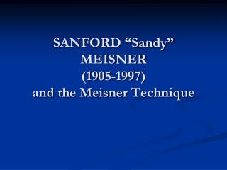 "SANFORD ""Sandy"" MEISNER (1905-1997) and the  Meisner  Technique"