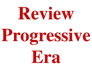 Review Progressive Era