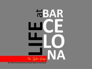 LIFE AT BARCELONA, The Tyler Group