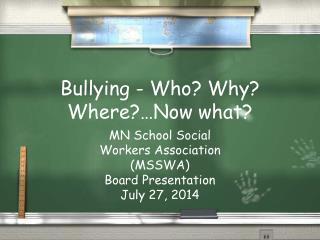Bullying - Who? Why? Where?…Now what?