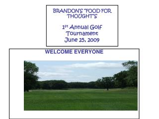 "BRANDON'S ""FOOD FOR THOUGHT''S  1 st  Annual Golf Tournament  June 25, 2009"