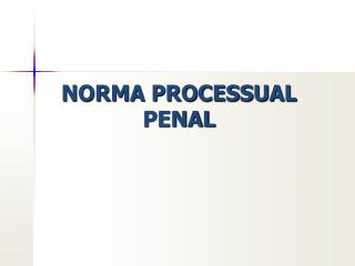 NORMA PROCESSUAL PENAL