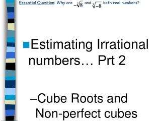 Essential Question : Why are          and          both real numbers?