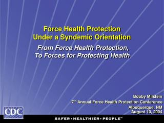 Bobby Milstein  7 th  Annual Force Health Protection Conference Albuquerque, NM August 10, 2004