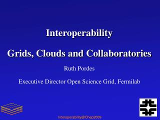 Interoperability  Grids, Clouds and  Collaboratories Ruth  Pordes