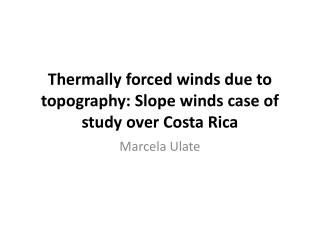 Thermally forced winds due to topography: Slope winds case of study over Costa Rica