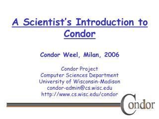 A Scientist's Introduction to Condor Condor Weel, Milan, 2006