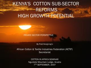 KENYA'S  COTTON SUB-SECTOR  REFORMS HIGH GROWTH POTENTIAL