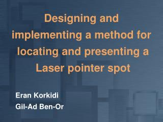 Designing and  implementing a method for  locating and presenting a  Laser pointer spot