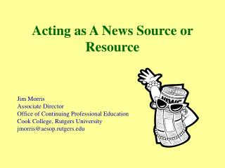 Acting as A News Source or Resource