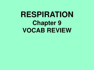 RESPIRATION Chapter 9 VOCAB REVIEW