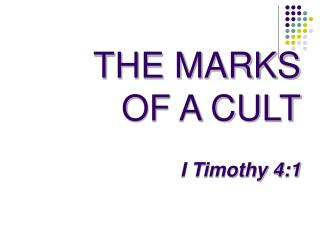 THE MARKS OF A CULT I Timothy 4:1