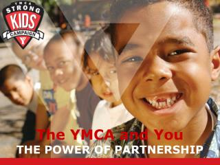 The YMCA and You THE POWER OF PARTNERSHIP