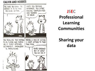 J S E C  Professional Learning Communities Sharing  your data