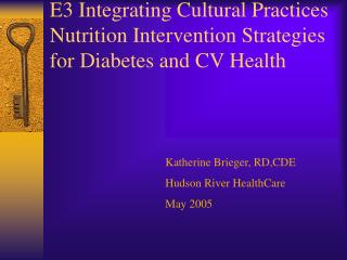 E3 Integrating Cultural Practices Nutrition Intervention Strategies for Diabetes and CV Health