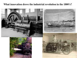 What innovation drove the industrial revolution in the 1800's?