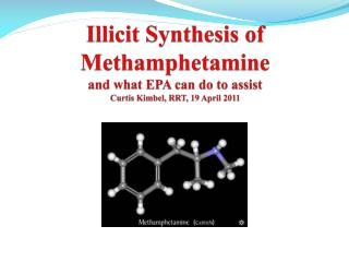 Illicit Synthesis of Methamphetamine and what EPA can do to assist Curtis  Kimbel , RRT, 19 April 2011