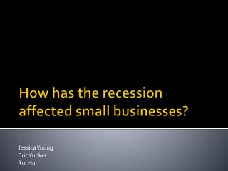 How has the recession affected small businesses?