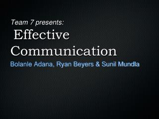 Team 7 presents: Effective Communication