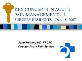 KEY CONCEPTS IN ACUTE PAIN MANAGEMENT -  1 SURGERY RESIDENTS    Dec. 18, 2007