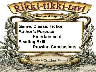 Genre: Classic Fiction Author's Purpose –                	    Entertainment Reading Skill: