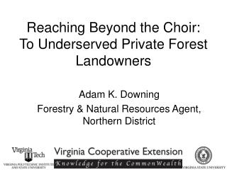 Reaching Beyond the Choir: To Underserved Private Forest Landowners