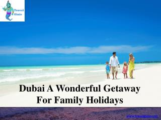 Dubai A Wonderful Getaway For Family Holidays