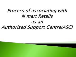 Process of associating with  N mart Retails  as an Authorised  Support Centre(ASC)