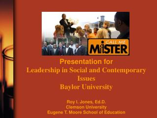 Presentation for Leadership in Social and Contemporary Issues Baylor University   Roy I. Jones, Ed.D. Clemson University