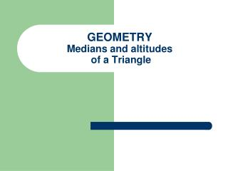 GEOMETRY Medians and altitudes  of a Triangle