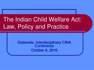The Indian Child Welfare Act: Law, Policy and Practice