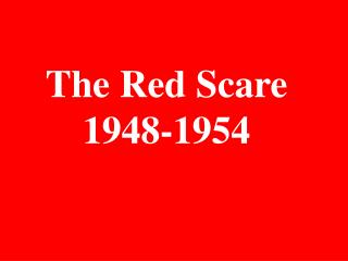 The Red Scare 1948-1954