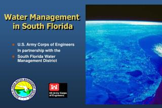 U.S. Army Corps of Engineers 	In partnership with the South Florida Water Management District