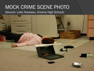 MOCK CRIME SCENE PHOTO (Source: Lake  Havasau , Arizona High School)