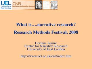 What is….narrative research?  Research Methods Festival, 2008 Corinne Squire